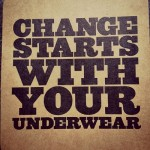 change starts with your underwear