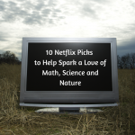 Add These to Your Netflix Queue to Help Spark A Love of Math, Science, Nature
